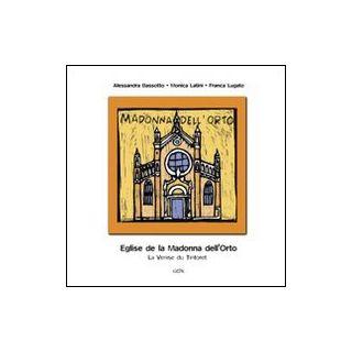 Egise de la Madonna dell'Orto. La Venice du Tintoret. Ediz. illustrata - Bassotto Alessandra; Latini Monica; Lugato Franca