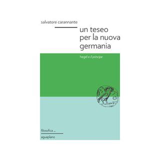 Un Teseo per la nuova Germania. Hegel e «Il principe» - Carannante Salvatore