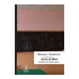 Storia di Bhen. Un incontro tra i banchi di scuola - Trabucco Michele