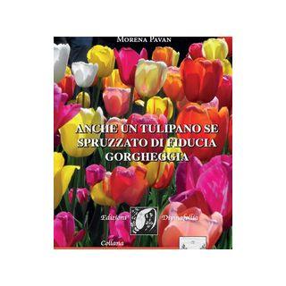 Anche un tulipano se spruzzato di fiducia gorgheggia - Pavan Morena