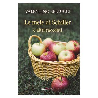 Le mele di Schiller e altri racconti - Bellucci Valentino