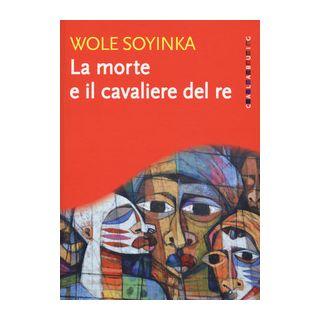 La morte e il cavaliere del re - Soyinka Wole