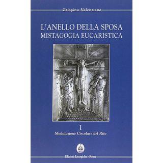L'anello della sposa. Mistagogia eucaristica. Nuova ediz.. Vol. 1-2: Modulazione circolare del Rito-Forma celebrativa del Domenicale - Valenziano Crispino