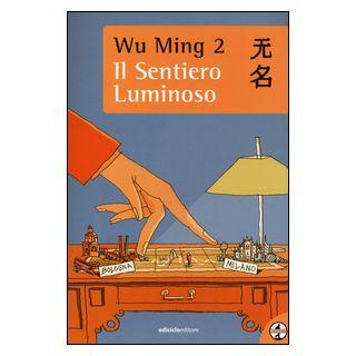Il sentiero luminoso - Wu Ming 2