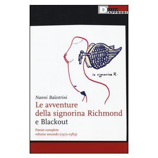 Le avventure della signorina Richmond e Blackout. Poesie complete. Vol. 2: (1972-1989) - Balestrini Nanni