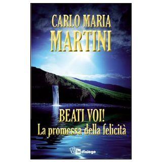 Beati voi! La promessa della felicità - Martini Carlo Maria