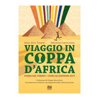 Viaggio in Coppa d'Africa. Storia del torneo + guida all'edizione. Vol. 2 - Cizmic Alija Alex; Lacerenza Vincenzo