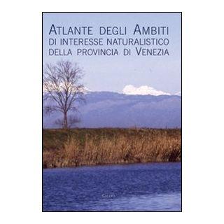 Atlante degli ambiti di interesse naturalistico della provincia di Venezia - Simonella Ivo