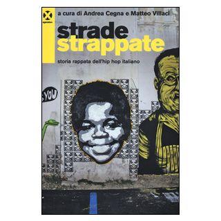 Strade strappate. Storia rappata dell'hip hop italiano - Cegna A. (cur.); Villaci M. (cur.)