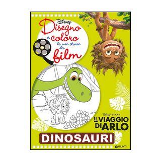 Dinosauri. Il viaggio di Arlo. Disegno e coloro le mie storie da film -