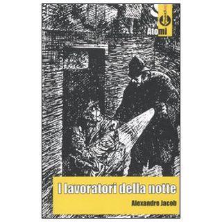 I lavoratori della notte - Jacob Alexandre; Ferreri A. (cur.)