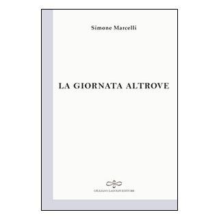 La giornata altrove - Marcelli Simone