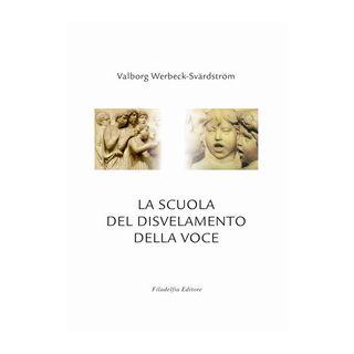 La scuola del disvelamento della voce. Una via alla purificazione nell'arte del canto - Werbeck-Svärdström Valborg; Spielberger A. (cur.)
