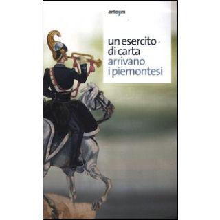 Un esercito di carta. Arrivano i piemontesi. Ediz. illustrata - Muzii R. (cur.); Pastorelli R. (cur.)