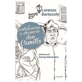 E continuavano a chiamarlo don Camillo - Bertocchi Lorenzo