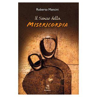 Il senso della misericordia - Mancini Roberto