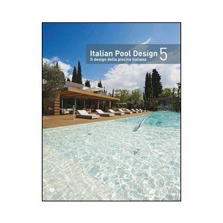 Italian pool design-Il design della piscina italiana. Ediz. bilingue. Vol. 5 -