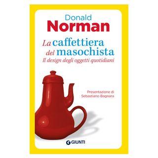 La caffettiera del masochista. Il design degli oggetti quotidiani - Norman Donald A.