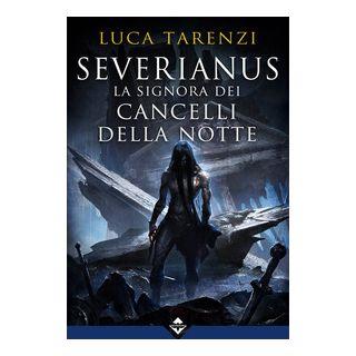 Severianus. La signora dei cancelli della notte - Tarenzi Luca