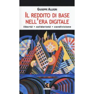 Il reddito di base nell'era digitale. Libertà, solidarietà, condivisione - Allegri Giuseppe