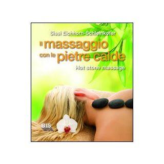 Il massaggio con le pietre calde. La carezza naturale del relax - Eichhorn-Schleinkofer Sissi