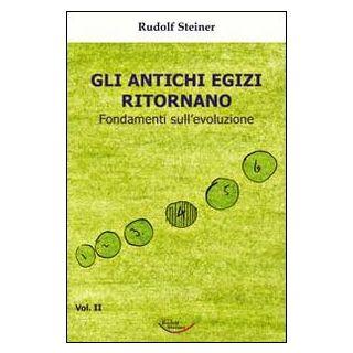Gli antichi egizi ritornano. Fondamenti sull'evoluzione - Steiner Rudolf; Omodeo L. (cur.)