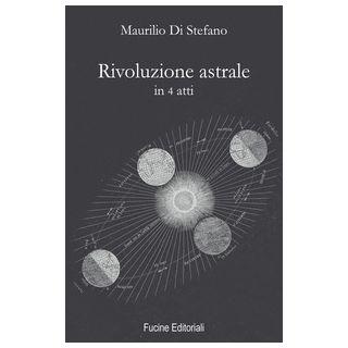 Rivoluzione astrale in 4 atti - Di Stefano Maurilio