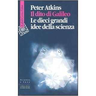 Il dito di Galileo. Le dieci grandi idee della scienza - Atkins Peter William