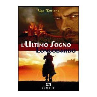 L'ultimo sogno longobardo - Moriano Ugo
