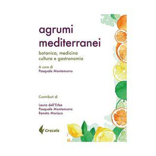 Agrumi mediterranei. Botanica, medicina, cultura e gastronomia - Montemurro P. (cur.)