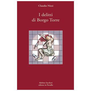 I delitti di Borgo Torre - Nizzi Claudio