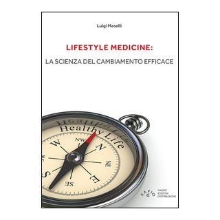 Lifestyle medicine: la scienza del cambiamento efficace - Maselli Luigi
