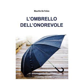 L'ombrello dell'onorevole - De Felice Maurilio