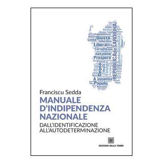 Manuale d'indipendenza nazionale. Dall'identificazione all'autodeterminazione - Sedda Franciscu