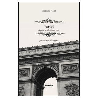 Parigi. Sogni e strade di una città - Vitale Carmine
