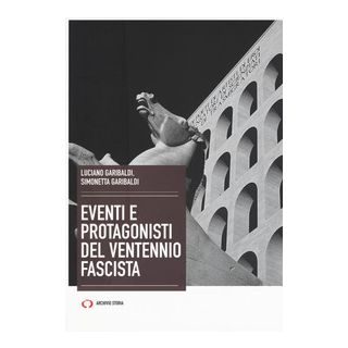 Eventi e protagonisti del ventennio fascista - Garibaldi Luciano