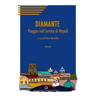 Diamante. Viaggio nell'anima di Napoli - Nardiello P. (cur.)