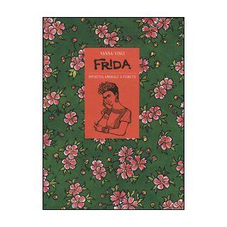 Frida Kahlo. Operetta amorale a fumetti - Vinci Vanna