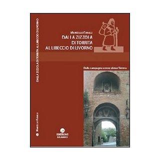 Dalla zizzola di Torrita al libeccio di Livorno. Dalla campagna senese al mar Tirreno - Faralli Marcello