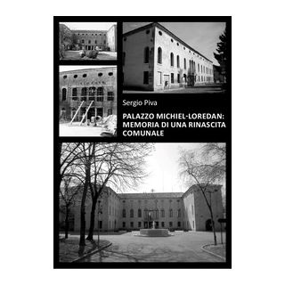 Palazzo Michiel-Loredan. Memoria di una rinascita comunale - Piva Sergio