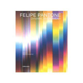 Felipe Pantone. Dynamic phenomena. Ediz. a colori - Danysz M. (cur.)