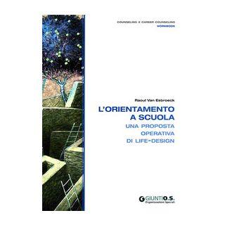 L'orientamento a scuola. Una proposta operativa di life-design - Van Esbroeck Raoul; Di Fabio A. (cur.)