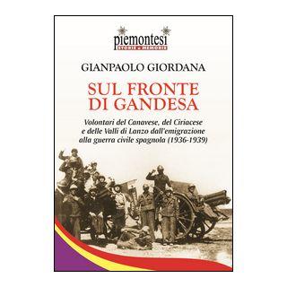 Sul fronte di Gandesa. Volontari del Canavese, del Ciriacese e delle Valli di Lanzo dall'emigrazione alla guerra civile spagnola (1936-1939) - Giordana Gianpaolo