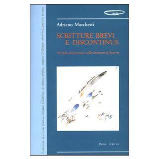 Scritture brevi e discontinue. Poetiche del pensiero nella letteratura francese - Marchetti Adriano