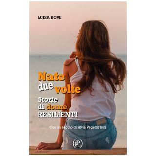 Nate due volte. Storie di donne resilienti - Bove Luisa