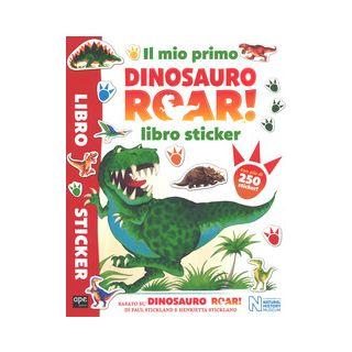 Il mio primo Dinosauro Roar! Libro sticker. Con adesivi. Ediz. a colori - Stickland Paul; Stickland Henrietta