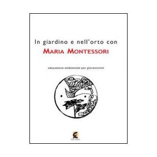 In giardino e nell'orto con Maria Montessori. La natura nell'educazione dell'infanzia - Montessori Maria; Osslan de Sanctis L. (cur.)