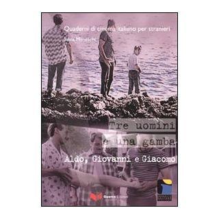 Tre uomini e una gamba. Aldo, Giovanni e Giacomo - Maneschi Silvia