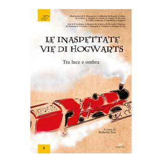 Le inaspettate vie di Hogwarts. Tra luce e ombra - Tosi R. (cur.)