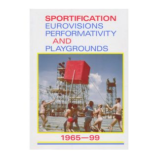 Sportification eurovisions performativity and playgrounds 1965-99. Ediz. italiana, inglese e francese - Ariaudo F. (cur.); De Donno E. (cur.); Pucci L. (cur.) - Ass. Cult. Viaindustriae